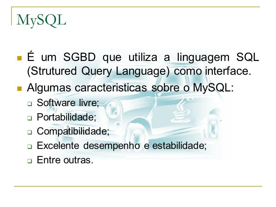 MySQL É um SGBD que utiliza a linguagem SQL (Strutured Query Language) como interface. Algumas caracteristicas sobre o MySQL: Software livre; Portabil
