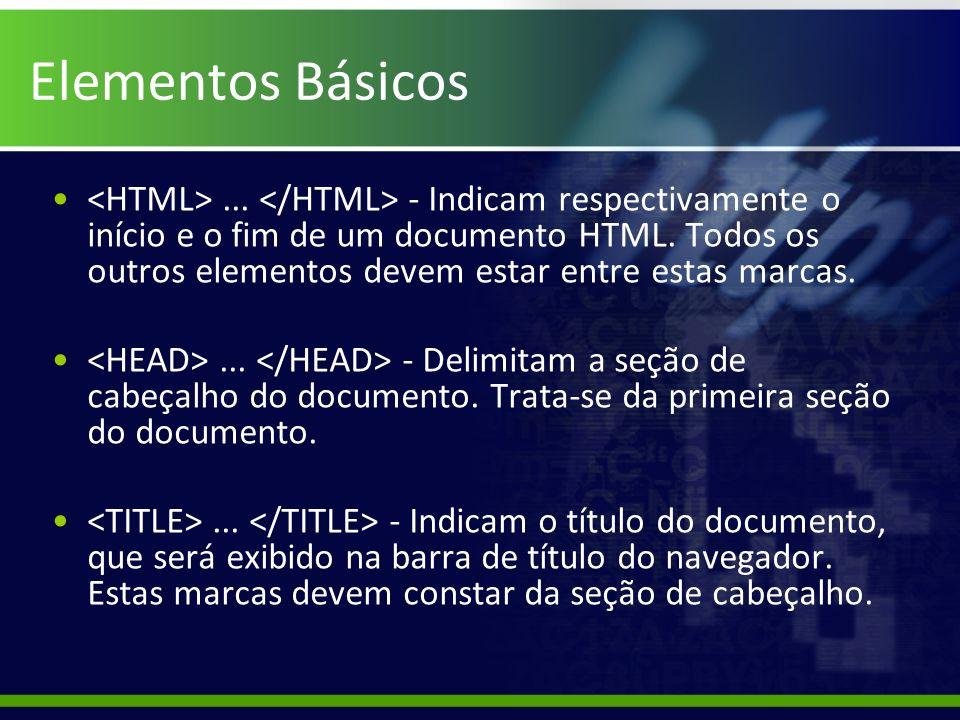 Elementos Básicos... - Indicam respectivamente o início e o fim de um documento HTML. Todos os outros elementos devem estar entre estas marcas.... - D