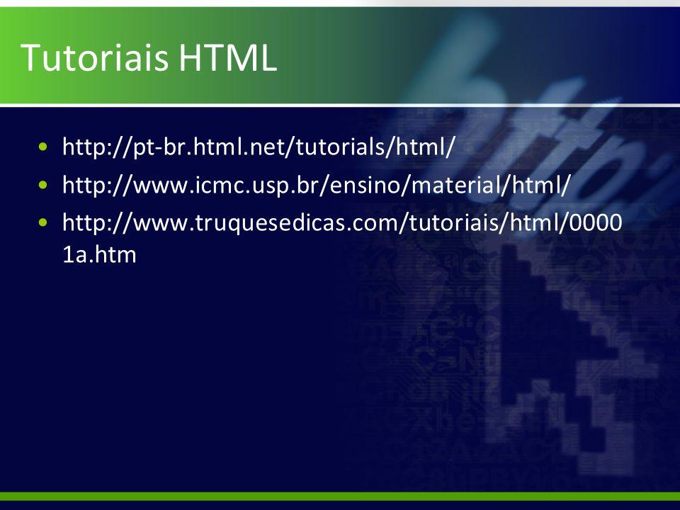 Tutoriais HTML http://pt-br.html.net/tutorials/html/ http://www.icmc.usp.br/ensino/material/html/ http://www.truquesedicas.com/tutoriais/html/0000 1a.