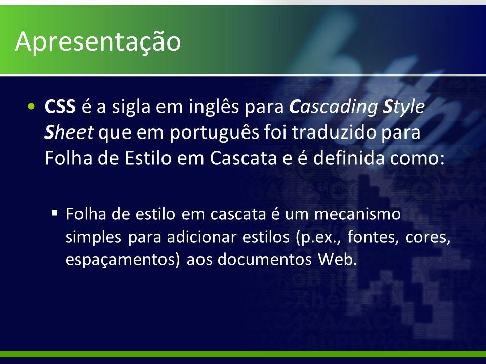 Apresentação CSS é a sigla em inglês para Cascading Style Sheet que em português foi traduzido para Folha de Estilo em Cascata e é definida como: Folh