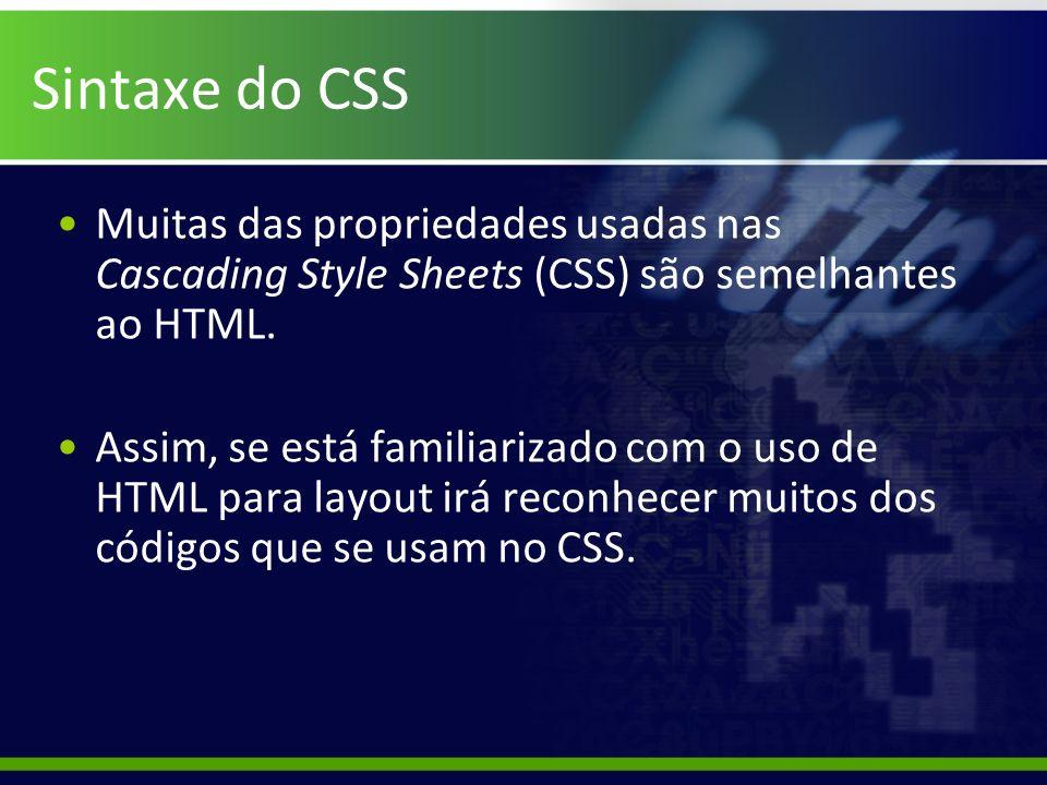 Sintaxe do CSS Muitas das propriedades usadas nas Cascading Style Sheets (CSS) são semelhantes ao HTML. Assim, se está familiarizado com o uso de HTML