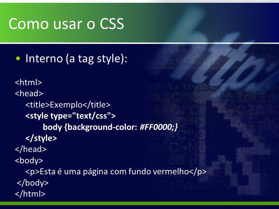 Como usar o CSS Interno (a tag style): Exemplo body {background-color: #FF0000;} Esta é uma página com fundo vermelho