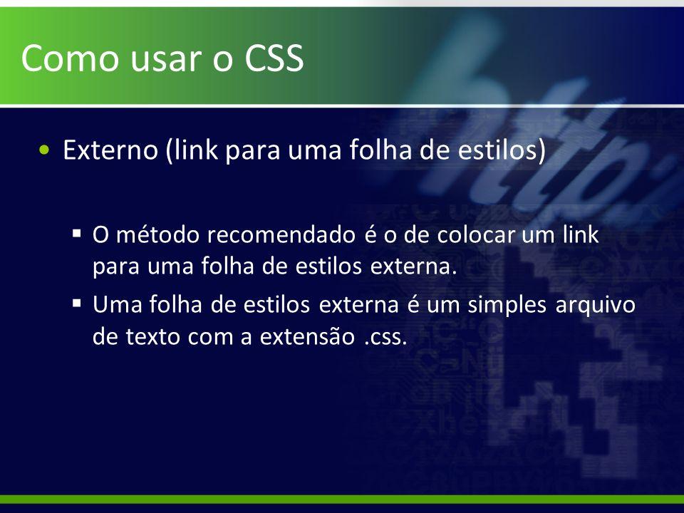 Como usar o CSS Externo (link para uma folha de estilos) O método recomendado é o de colocar um link para uma folha de estilos externa. Uma folha de e