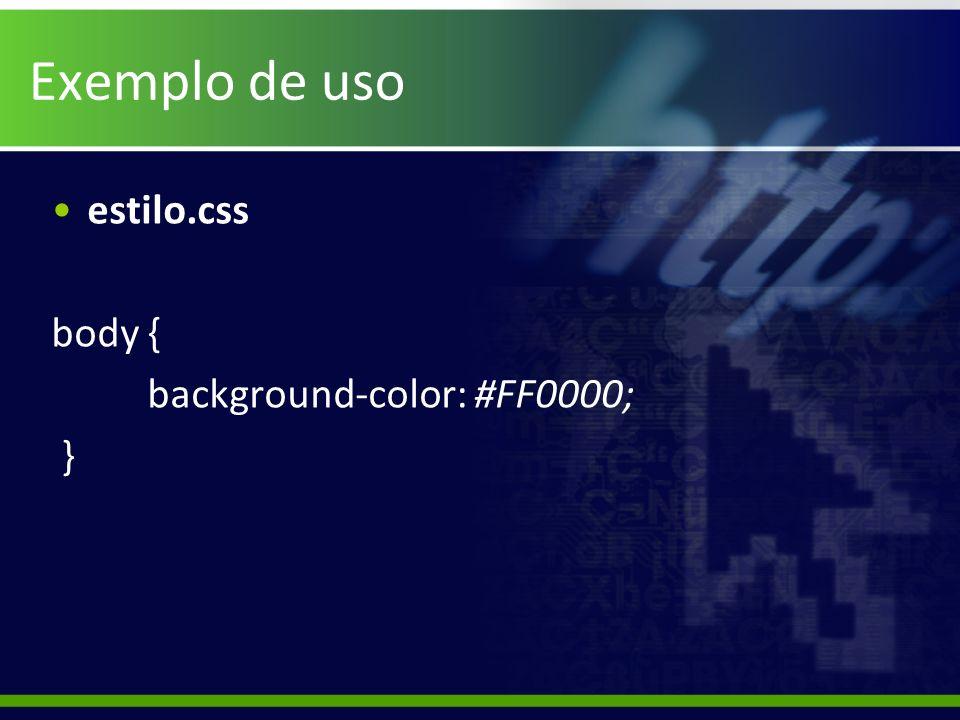 Exemplo de uso estilo.css body { background-color: #FF0000; }