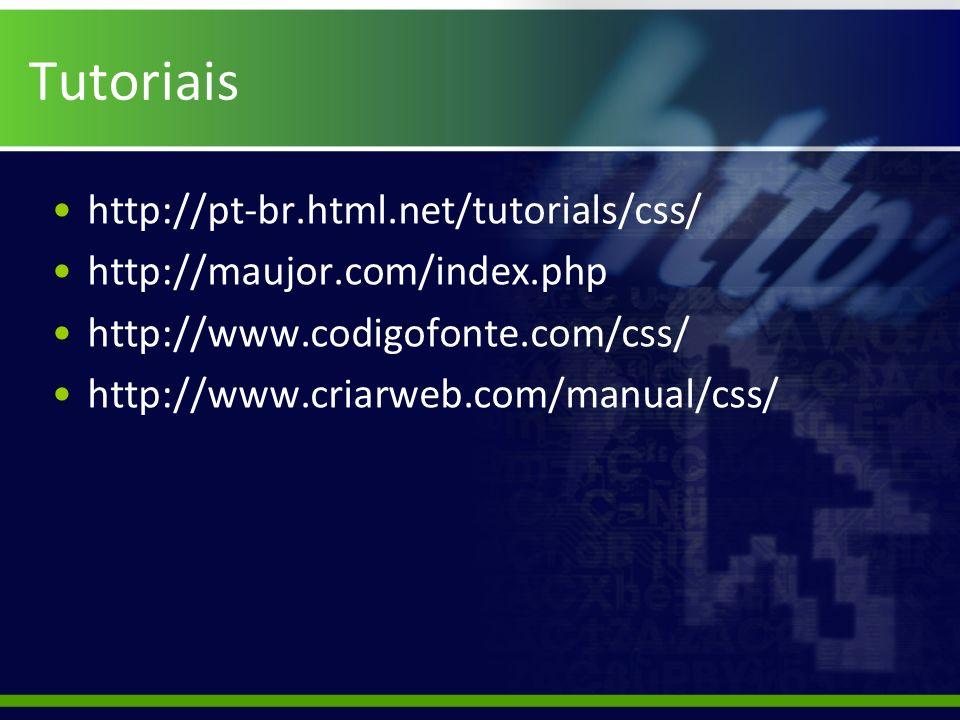 Tutoriais http://pt-br.html.net/tutorials/css/ http://maujor.com/index.php http://www.codigofonte.com/css/ http://www.criarweb.com/manual/css/
