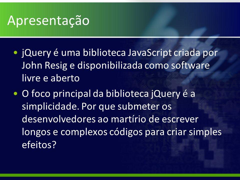 Apresentação jQuery é uma biblioteca JavaScript criada por John Resig e disponibilizada como software livre e aberto O foco principal da biblioteca jQ