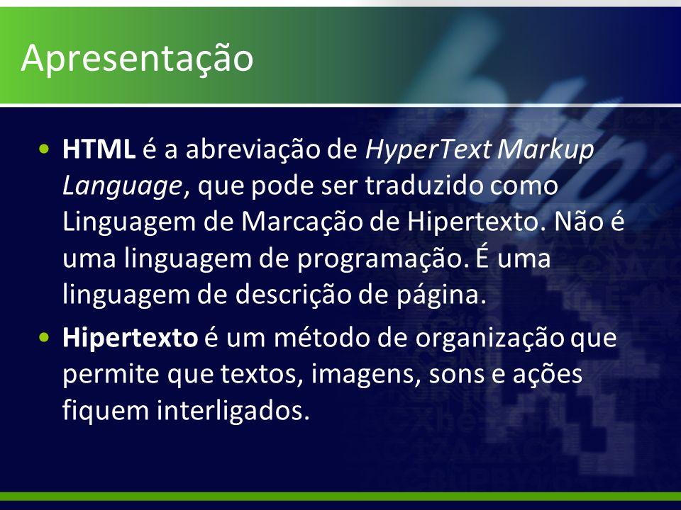 Apresentação HTML é a abreviação de HyperText Markup Language, que pode ser traduzido como Linguagem de Marcação de Hipertexto. Não é uma linguagem de