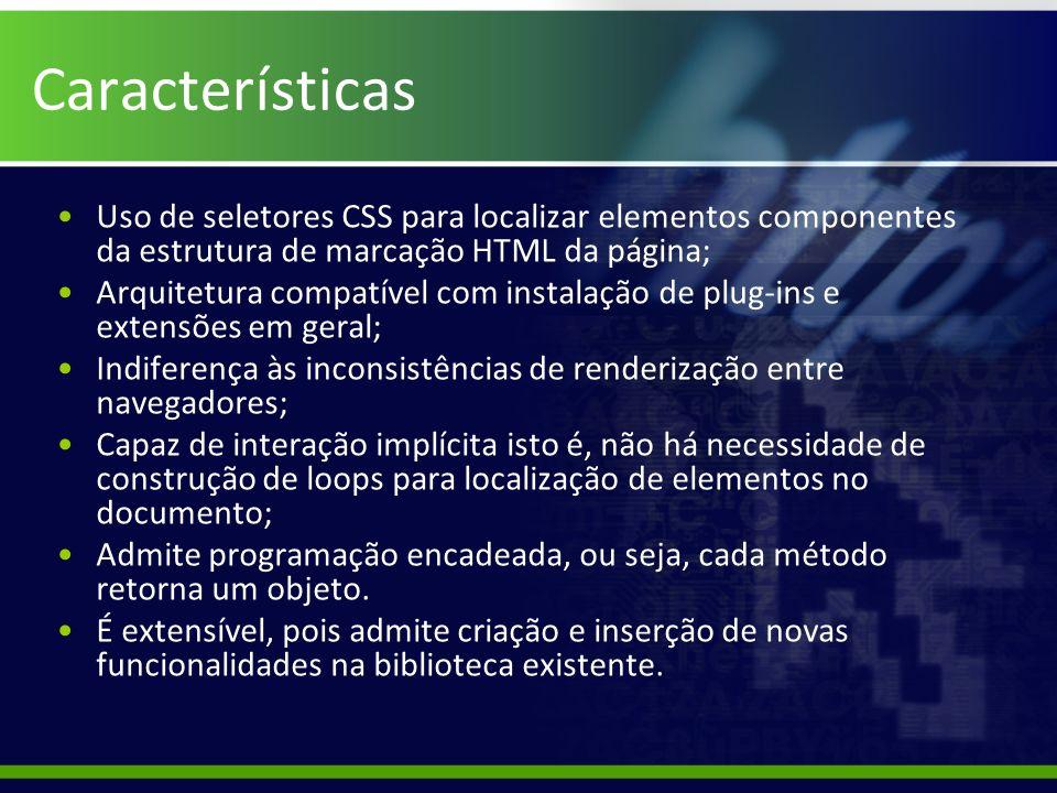 Características Uso de seletores CSS para localizar elementos componentes da estrutura de marcação HTML da página; Arquitetura compatível com instalaç