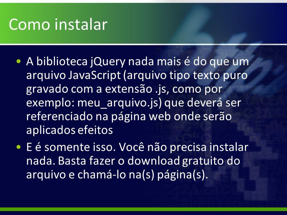 Como instalar A biblioteca jQuery nada mais é do que um arquivo JavaScript (arquivo tipo texto puro gravado com a extensão.js, como por exemplo: meu_a