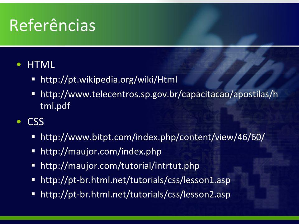 Referências HTML http://pt.wikipedia.org/wiki/Html http://www.telecentros.sp.gov.br/capacitacao/apostilas/h tml.pdf CSS http://www.bitpt.com/index.php