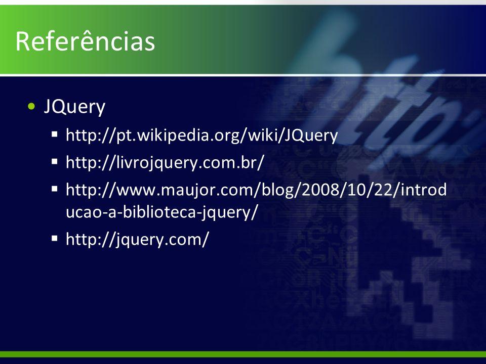 Referências JQuery http://pt.wikipedia.org/wiki/JQuery http://livrojquery.com.br/ http://www.maujor.com/blog/2008/10/22/introd ucao-a-biblioteca-jquer