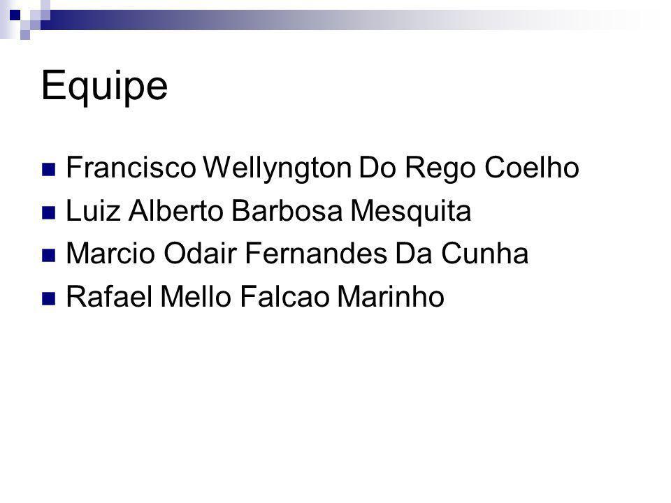 Equipe Francisco Wellyngton Do Rego Coelho Luiz Alberto Barbosa Mesquita Marcio Odair Fernandes Da Cunha Rafael Mello Falcao Marinho
