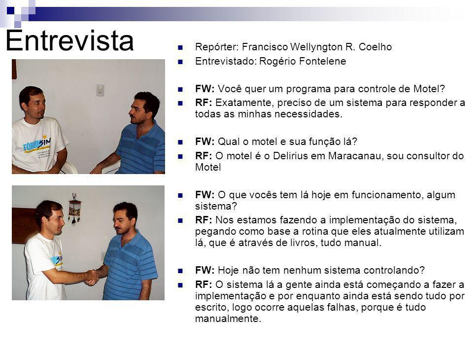 Entrevista Repórter: Francisco Wellyngton R. Coelho Entrevistado: Rogério Fontelene FW: Você quer um programa para controle de Motel? RF: Exatamente,