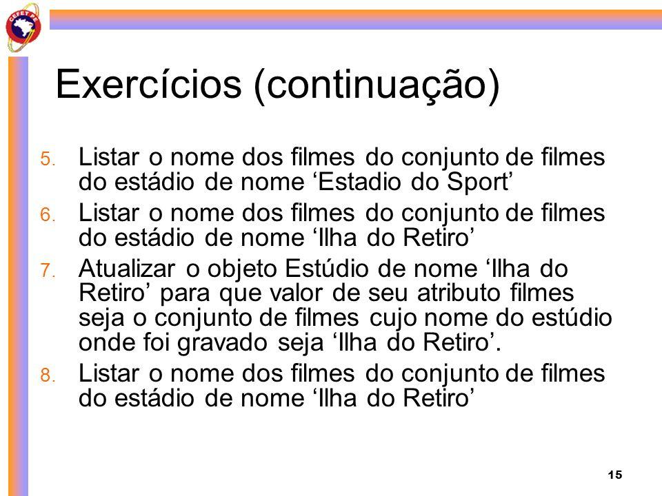 15 Exercícios (continuação) 5. Listar o nome dos filmes do conjunto de filmes do estádio de nome Estadio do Sport 6. Listar o nome dos filmes do conju