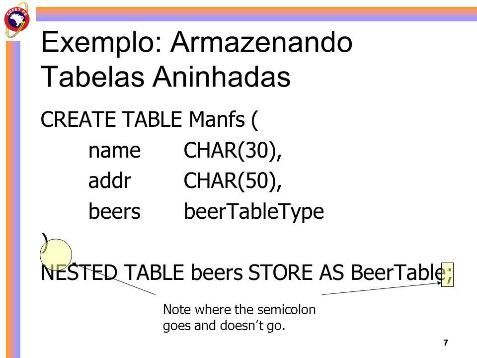 7 Exemplo: Armazenando Tabelas Aninhadas CREATE TABLE Manfs ( nameCHAR(30), addrCHAR(50), beersbeerTableType ) NESTED TABLE beers STORE AS BeerTable;