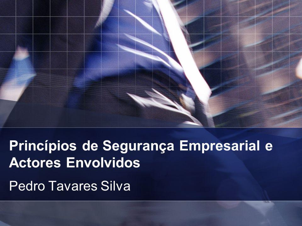 Princípios de Segurança Empresarial e Actores Envolvidos Pedro Tavares Silva