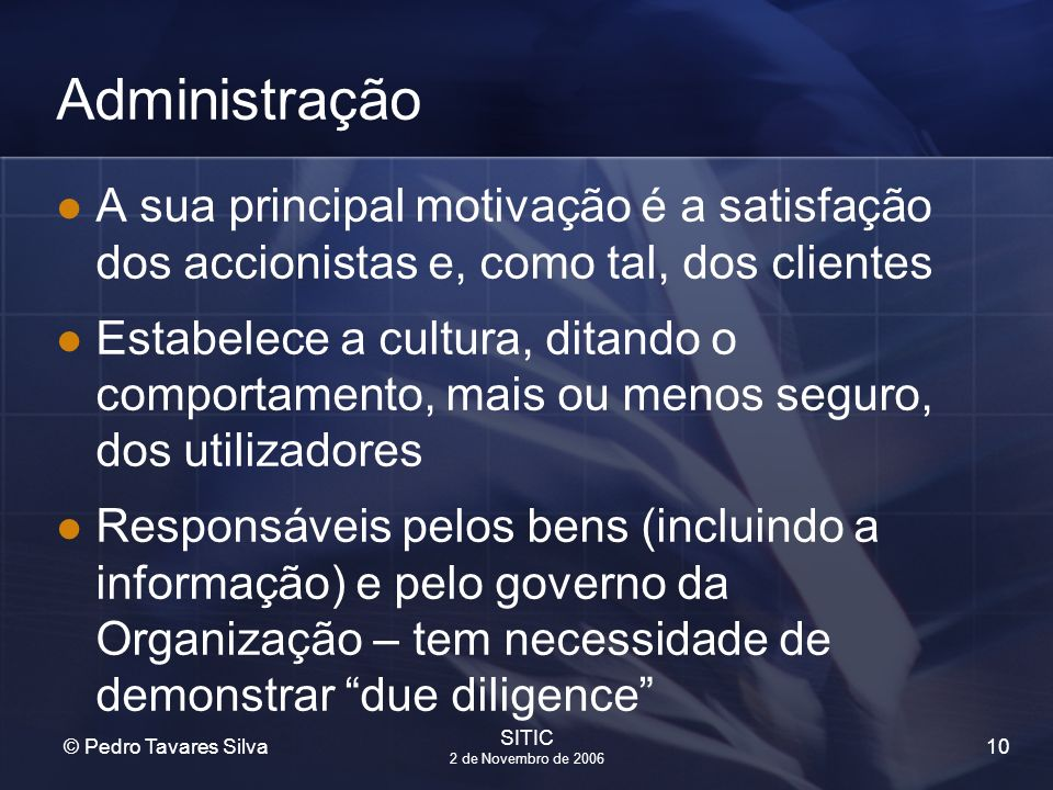 10 © Pedro Tavares Silva SITIC 2 de Novembro de 2006 Administração A sua principal motivação é a satisfação dos accionistas e, como tal, dos clientes