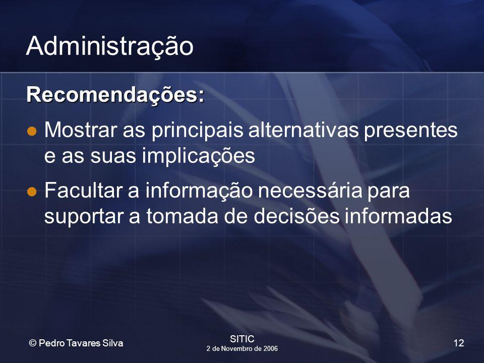 12 © Pedro Tavares Silva SITIC 2 de Novembro de 2006 Administração Recomendações: Mostrar as principais alternativas presentes e as suas implicações F
