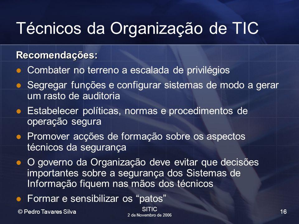 16 © Pedro Tavares Silva SITIC 2 de Novembro de 2006 Técnicos da Organização de TIC Recomendações: Combater no terreno a escalada de privilégios Segre