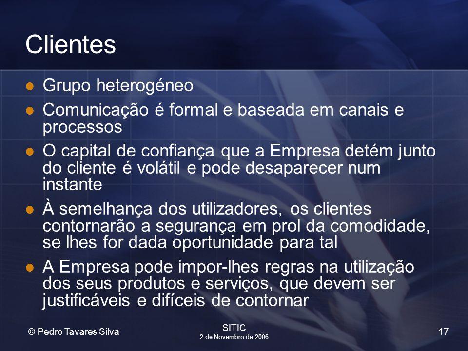 17 © Pedro Tavares Silva SITIC 2 de Novembro de 2006 Clientes Grupo heterogéneo Comunicação é formal e baseada em canais e processos O capital de conf