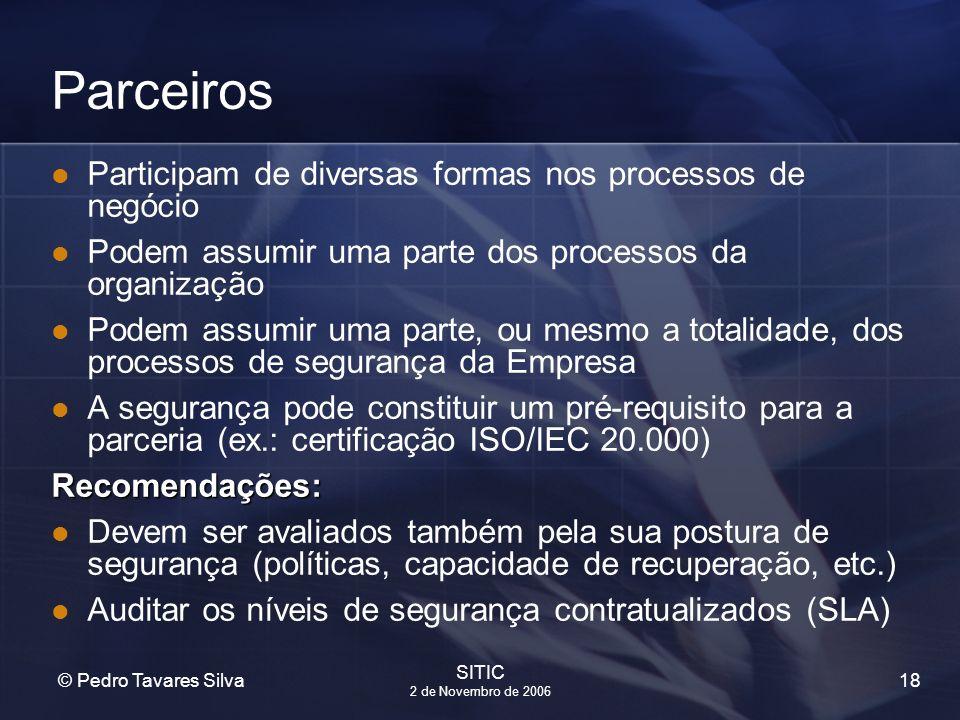 18 © Pedro Tavares Silva SITIC 2 de Novembro de 2006 Parceiros Participam de diversas formas nos processos de negócio Podem assumir uma parte dos proc