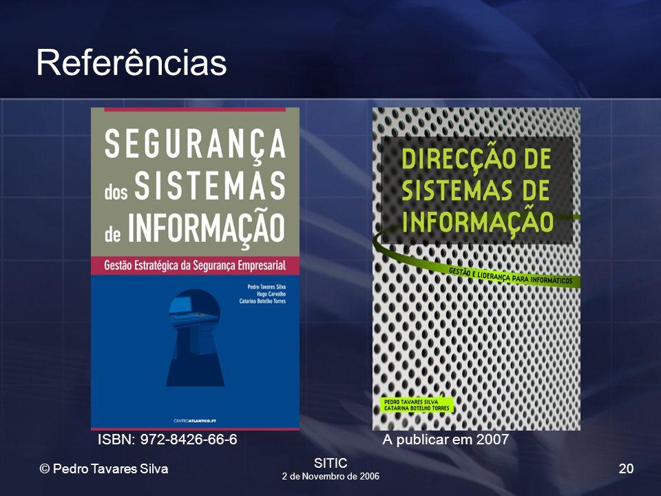 20 © Pedro Tavares Silva SITIC 2 de Novembro de 2006 Referências ISBN: 972-8426-66-6A publicar em 2007