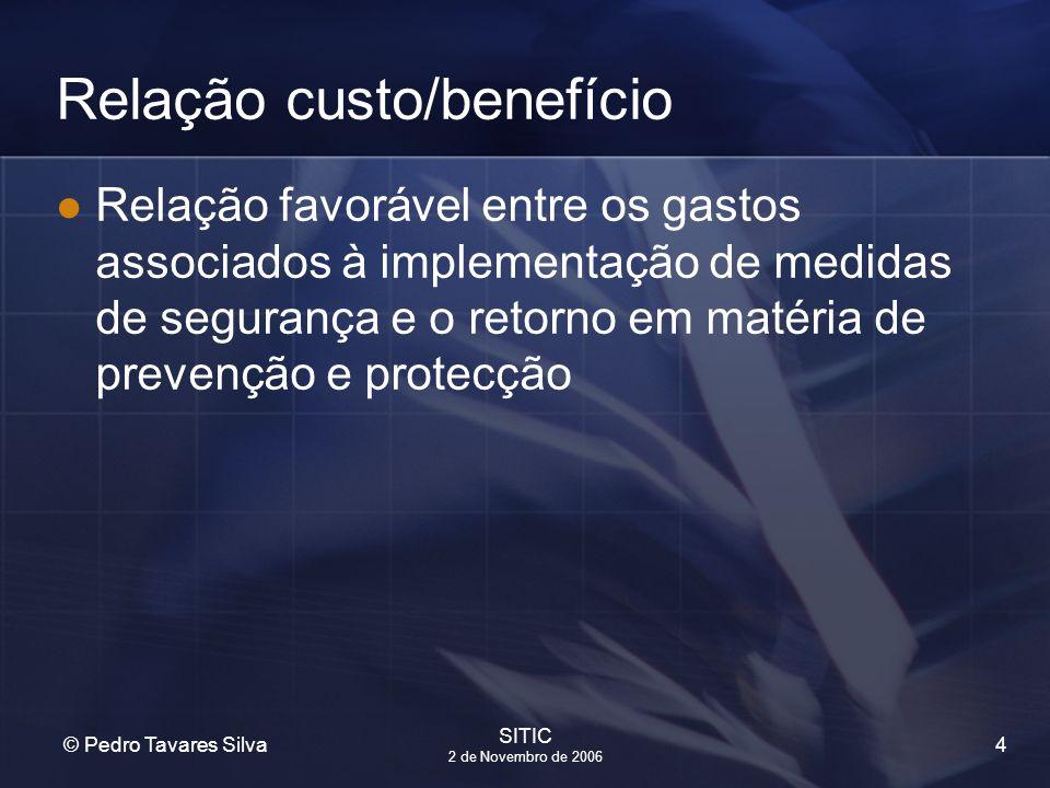 4 © Pedro Tavares Silva SITIC 2 de Novembro de 2006 Relação custo/benefício Relação favorável entre os gastos associados à implementação de medidas de