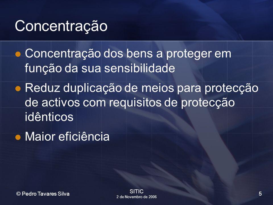 5 © Pedro Tavares Silva SITIC 2 de Novembro de 2006 Concentração Concentração dos bens a proteger em função da sua sensibilidade Reduz duplicação de m