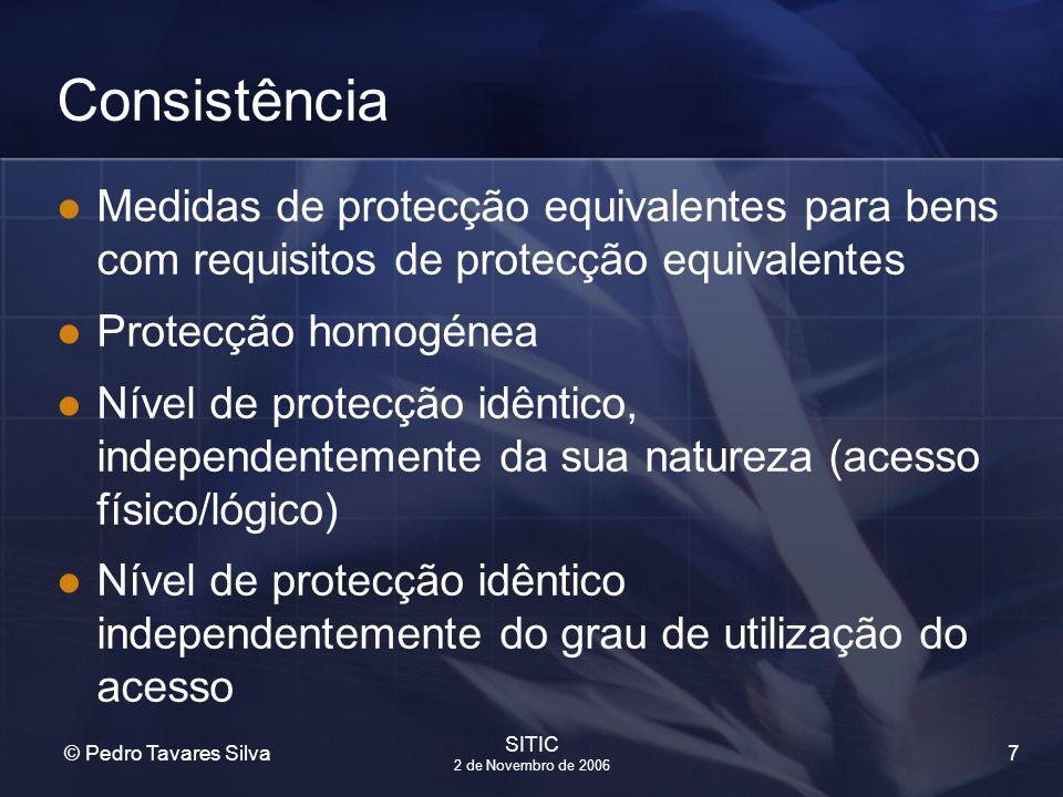 7 © Pedro Tavares Silva SITIC 2 de Novembro de 2006 Consistência Medidas de protecção equivalentes para bens com requisitos de protecção equivalentes