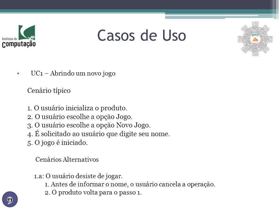 Casos de Uso UC1 – Abrindo um novo jogo Cenário típico 1. O usuário inicializa o produto. 2. O usuário escolhe a opção Jogo. 3. O usuário escolhe a op