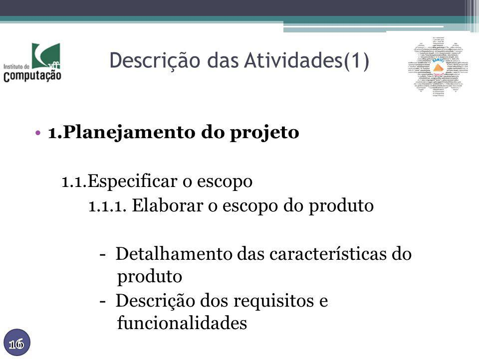 Descrição das Atividades(1) 1.Planejamento do projeto 1.1.Especificar o escopo 1.1.1. Elaborar o escopo do produto - Detalhamento das características