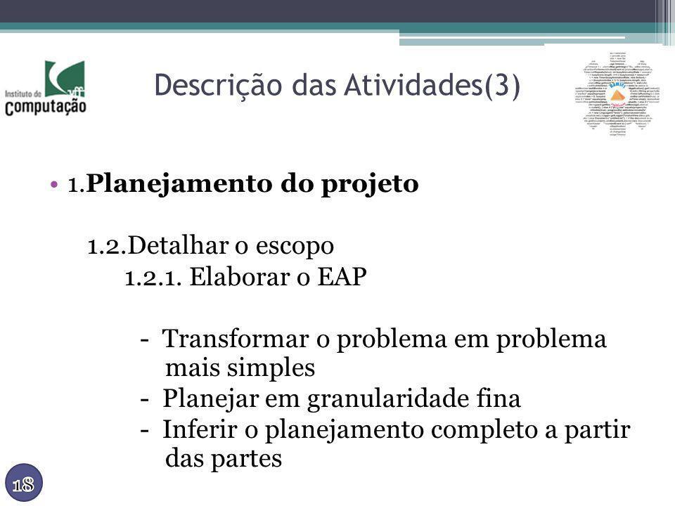 Descrição das Atividades(3) 1.Planejamento do projeto 1.2.Detalhar o escopo 1.2.1. Elaborar o EAP - Transformar o problema em problema mais simples -