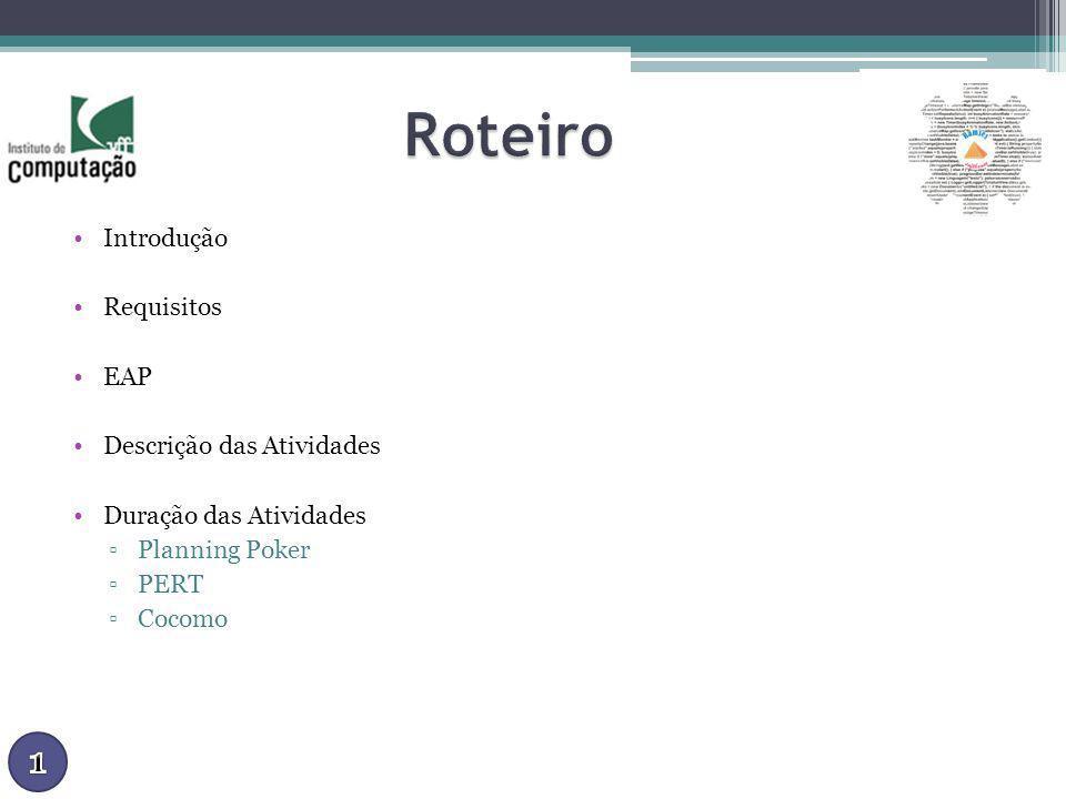 Introdução Requisitos EAP Descrição das Atividades Duração das Atividades Planning Poker PERT Cocomo