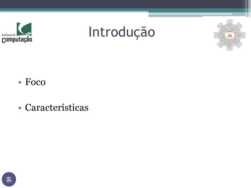 Introdução Foco Características
