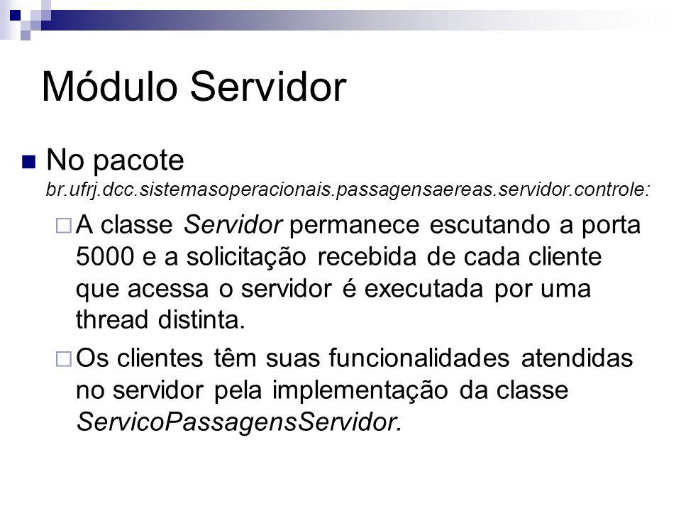 Módulo Servidor No pacote br.ufrj.dcc.sistemasoperacionais.passagensaereas.servidor.controle: A classe Servidor permanece escutando a porta 5000 e a s