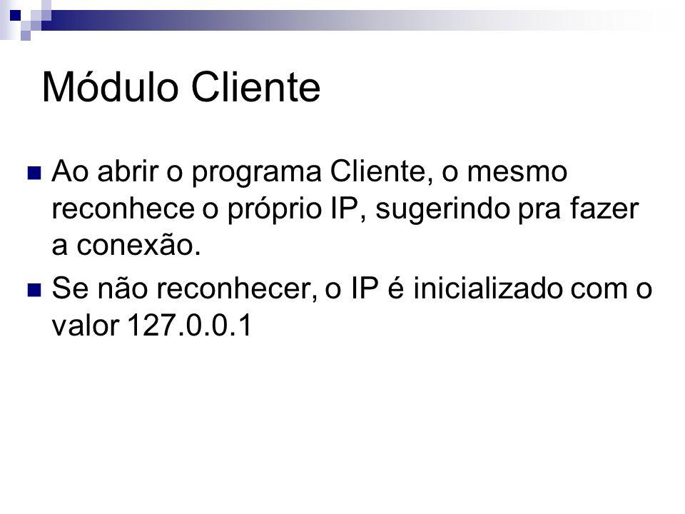 Módulo Cliente Ao abrir o programa Cliente, o mesmo reconhece o próprio IP, sugerindo pra fazer a conexão. Se não reconhecer, o IP é inicializado com