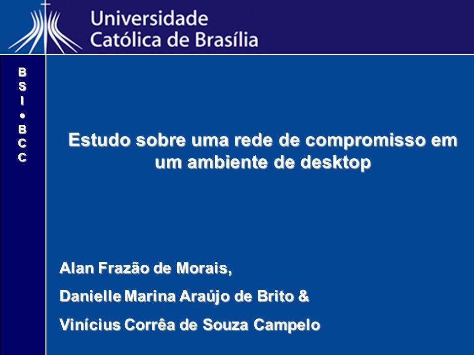 BSIBCC Estudo sobre uma rede de compromisso em um ambiente de desktop Alan Frazão de Morais, Danielle Marina Araújo de Brito & Vinícius Corrêa de Souz