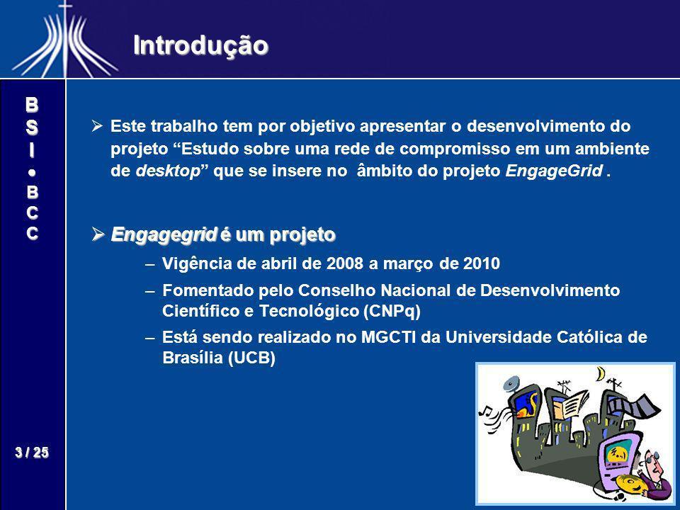 BSIBCC 3 / 25 Introdução Este trabalho tem por objetivo apresentar o desenvolvimento do projeto Estudo sobre uma rede de compromisso em um ambiente de