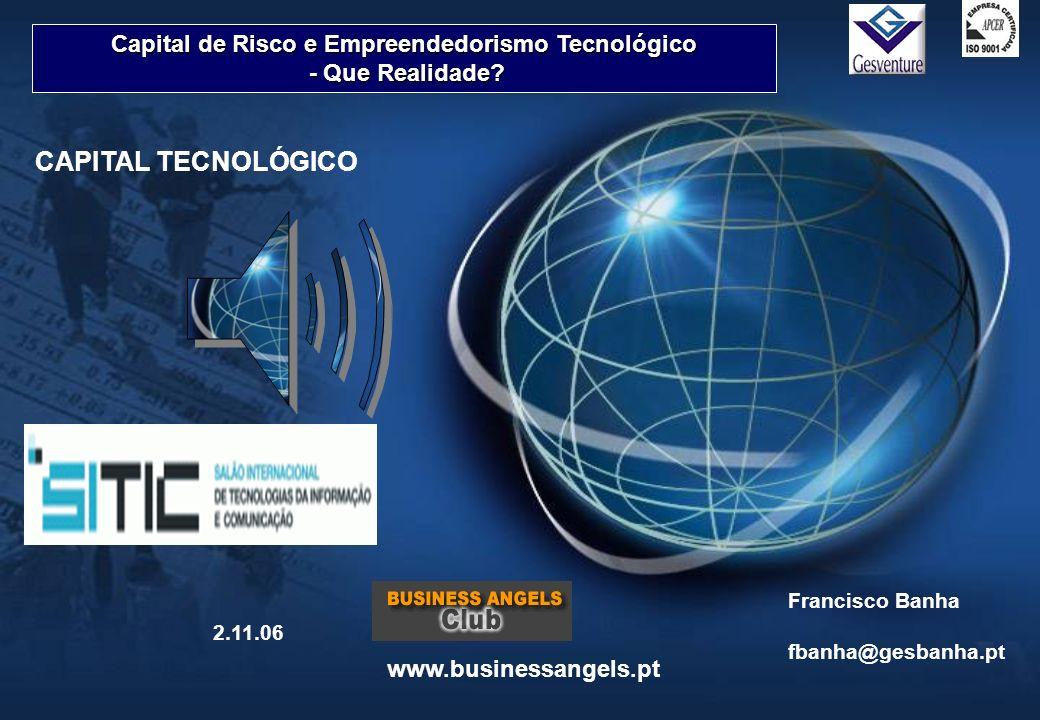 Capital de Risco e Empreendedorismo Tecnológico - Que Realidade? - Que Realidade? CAPITAL TECNOLÓGICO Francisco Banha fbanha@gesbanha.pt 2.11.06 www.b