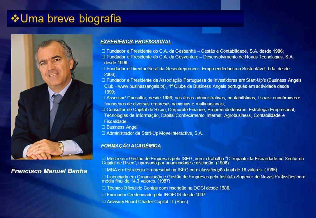 Uma breve biografia Fundador e Presidente do C.A. da Gesbanha – Gestão e Contabilidade, S.A. desde 1986; Fundador e Presidente do C.A. da Gesventure –