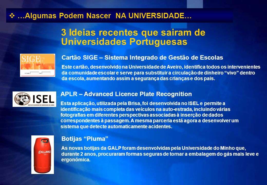 …Algumas Podem Nascer NA UNIVERSIDADE… Cartão SIGE – Sistema Integrado de Gestão de Escolas Este cartão, desenvolvido na Universidade de Aveiro, ident