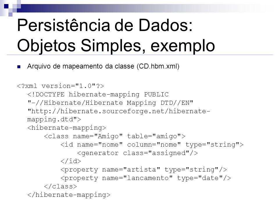 Persistência de Dados: Objetos Simples, exemplo Arquivo de mapeamento da classe (CD.hbm.xml)