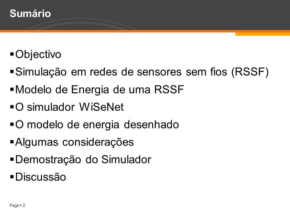 Page 2 Sumário Objectivo Simulação em redes de sensores sem fios (RSSF) Modelo de Energia de uma RSSF O simulador WiSeNet O modelo de energia desenhad