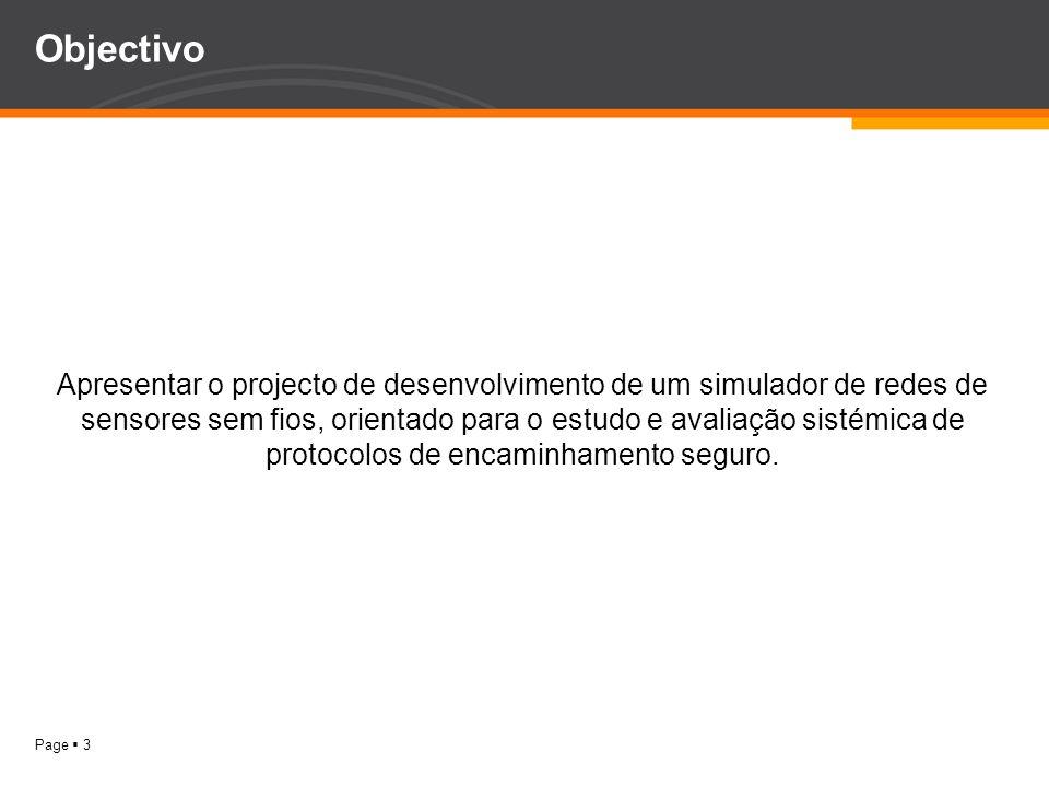Page 3 Objectivo Apresentar o projecto de desenvolvimento de um simulador de redes de sensores sem fios, orientado para o estudo e avaliação sistémica