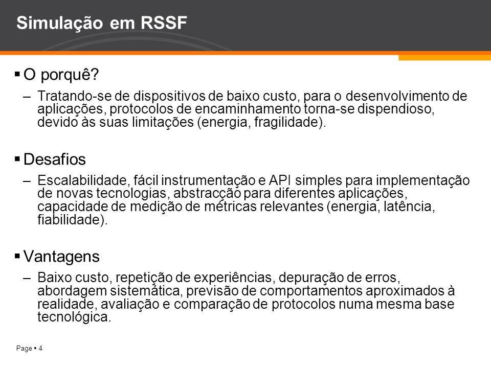 Page 4 Simulação em RSSF O porquê? –Tratando-se de dispositivos de baixo custo, para o desenvolvimento de aplicações, protocolos de encaminhamento tor