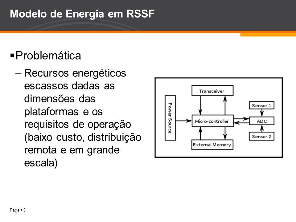 Page 6 Modelo de Energia em RSSF Problemática –Recursos energéticos escassos dadas as dimensões das plataformas e os requisitos de operação (baixo cus