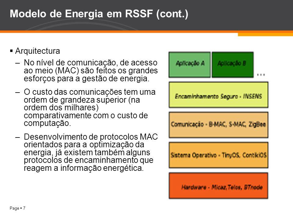 Page 7 Modelo de Energia em RSSF (cont.) Arquitectura –No nível de comunicação, de acesso ao meio (MAC) são feitos os grandes esforços para a gestão d