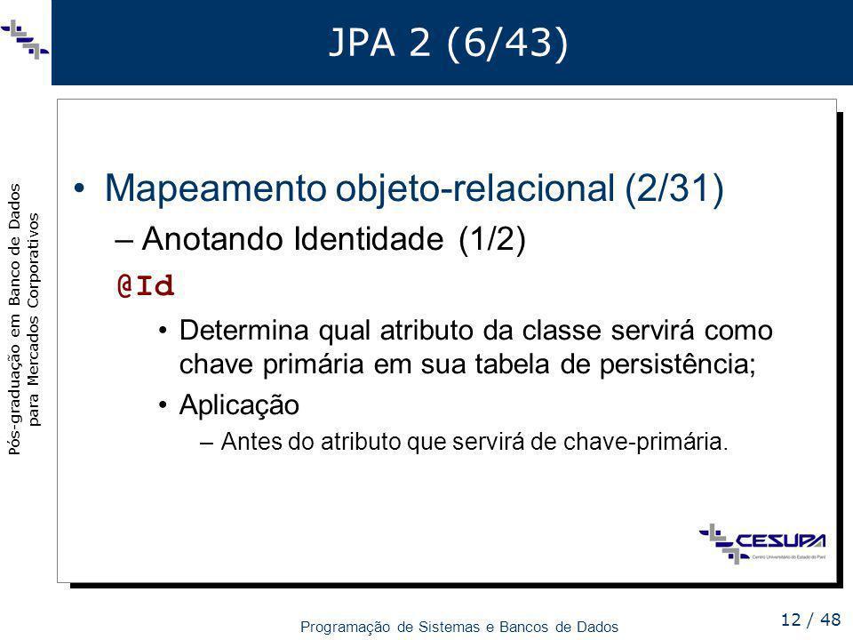 Pós-graduação em Banco de Dados para Mercados Corporativos Programação de Sistemas e Bancos de Dados 12 / 48 JPA 2 (6/43) Mapeamento objeto-relacional