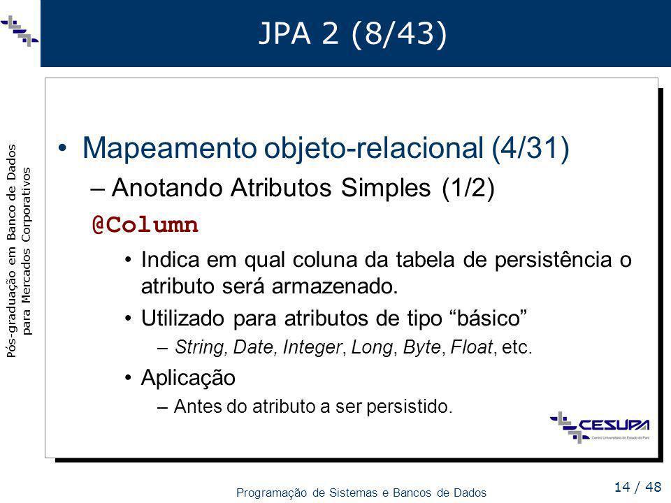 Pós-graduação em Banco de Dados para Mercados Corporativos Programação de Sistemas e Bancos de Dados 14 / 48 JPA 2 (8/43) Mapeamento objeto-relacional