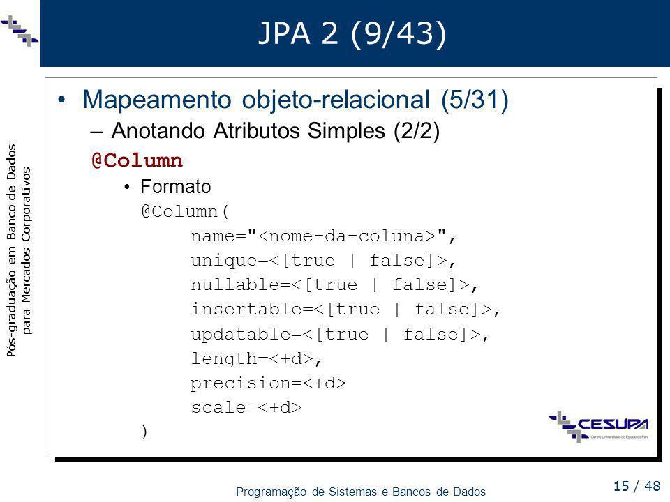Pós-graduação em Banco de Dados para Mercados Corporativos Programação de Sistemas e Bancos de Dados 15 / 48 JPA 2 (9/43) Mapeamento objeto-relacional